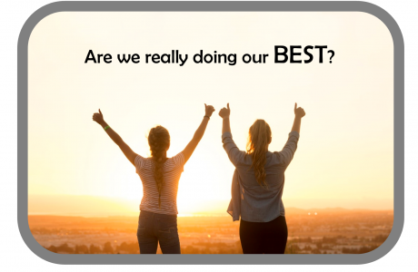 "Stop saying, ""WE'RE ALL JUST DOING OUR BEST,""   because I'm not! Are you?"